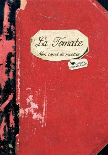 La tomate, mon carnet de recettes par Granet Victorine