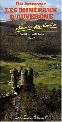 O trouver les minraux d'Auvergne, tome 2 : Cantal, Haute-Loire