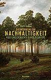 Die Entdeckung der Nachhaltigkeit: Kulturgeschichte eines Begriffs - Ulrich Grober