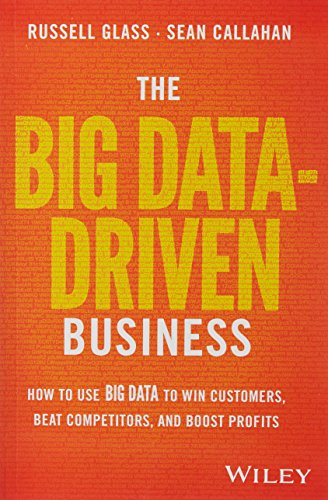 The Big Data-Driven Business: How to Use Big Data to Win Customers, Beat Competitors, and Boost Prof