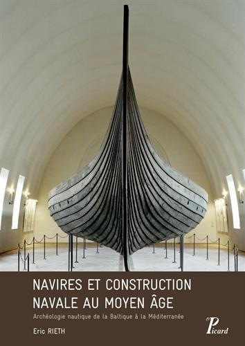 Navires et construction navale au Moyen Age : Archéologie nautique de la Baltique à la Méditerranée par Eric Rieth