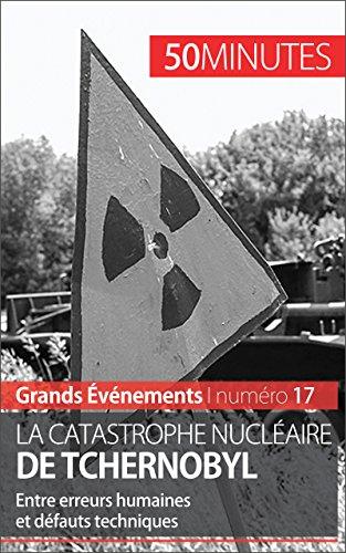 La catastrophe nuclaire de Tchernobyl: Entre erreurs humaines et dfauts techniques (Grands vnements t. 17)