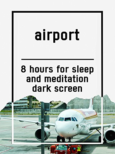 airport-8-hours-for-sleep-and-meditation-dark-screen