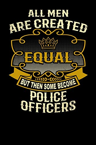 All Men Are Created Equal But Then Some Become Police Officers: Funny 6x9 police officer notebook [Idioma Inglés]