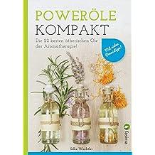 Poweröle kompakt: Die 22 besten ätherischen Öle der Aromatherapie! Mit vielen Praxistipps..