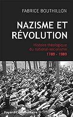Nazisme et révolution - Histoire théologique du national-socialisme, 1789-1989 de Fabrice Bouthillon