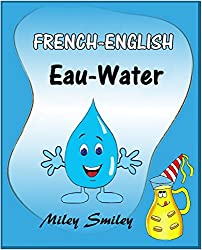 French-English: Eau-Water, Short Stories For Beginners ((English French Bilingual children's book) ESL dual language french english