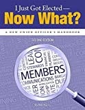 I Just Got Elected--Now What?: A New Union Officer's Handbook by Bill Barry (2014-11-01)
