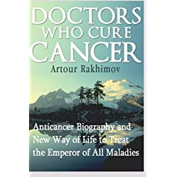 Doctors Who Cure Cancer: Anticancer Biography and New Way of Life to Treat the Emperor of All Maladies