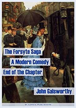 The Forsyte Saga. A Modern Comedy. The End of the Chapter (the complete Forsyte collection, 9 books and 4 interludes) (English Edition) par [Galsworthy, John]