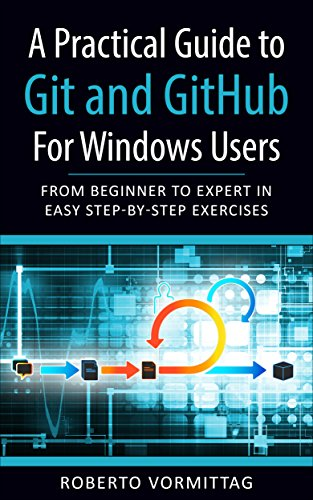 Read A Practical Guide To Git And Github For Windows Users From Beginner To Expert In Easy Step By Step Exercises Pdf Amiranunde