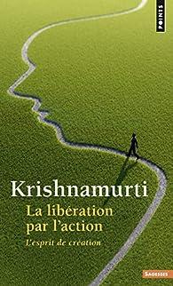 La Libération par l'action par Jiddu Krishnamurti