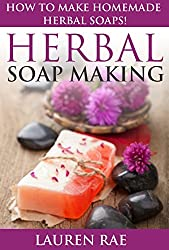 Herbal Soap Making: How to Make Homemade Herbal Soaps!(herbal soap making, herbal soap guide) (soap making supplies, soap making books for beginners, soap ... scents, soap making) (English Edition)