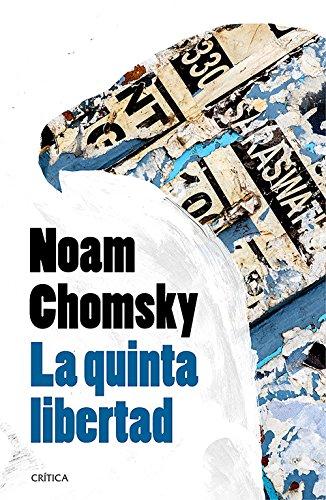 La quinta libertad: La intervención de Estados Unidos en América Central y la lucha por la paz (Letras de Crítica) por Noam Chomsky