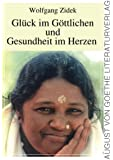 Glück im Göttlichen und Gesundheit im Herzen: Spirituelle Lehre Ammas - Mata Amritanandamayi - in den Beispielen ihrer Bücher