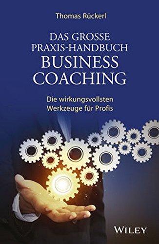Das große Praxis-Handbuch Business Coaching: Die wirkungsvollsten Werkzeuge für Profis