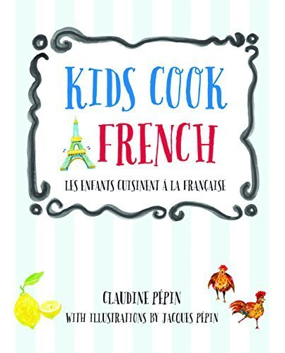 Kids Cook French: Les enfants cuisinent a la francaise by Pepin, Claudine (2015) Hardcover