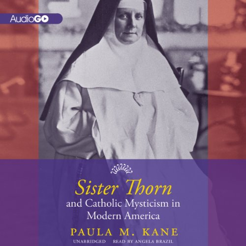 Sister Thorn and Catholic Mysticism in Modern America  Audiolibri
