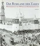 Das Russland der Zaren. Photographien von 1839 bis zur Oktoberrevolution