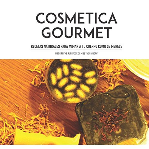 Cosmética Gourmet: Recetas naturales para mimar tu cuerpo como se merece.