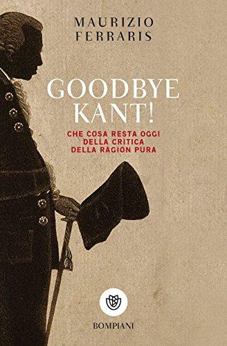 Goodbye Kant! Cosa resta oggi della Critica della ragion pura (Tascabili. Saggi) por Maurizio Ferraris
