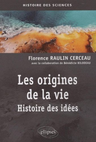 Les origines de la vie : Histoire des idées par Florence Raulin Cerceau