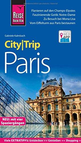 Reise Know-How CityTrip Paris: Reiseführer mit Stadtplan, 4 Spaziergängen und kostenloser Web-App