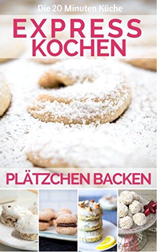 chnelle Plätzchen Rezepte - Lieblingsplätzchen: Grundrezepte, Tipps und Techniken. Die Schritt-für-Schritt-Anleitung für Lieblingsrezepte ... & mit Kindern (20 Minuten Küche 9) ()