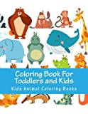 Coloring Book For Toddlers and Kids: Animals Coloring Children's Activity Books for Kids Aged 2-4, 4-8, Boys, Girls Relaxing Early Learning