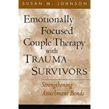 Emotionally Focused Couple Therapy with Trauma Survivors: Strengthening Attachment Bonds (The Guilford Family Therapy) by Susan M. Johnson (2005-04-07)