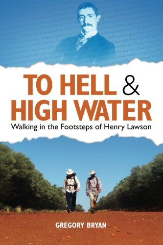 To Hell and High Water: Walking in the Footsteps of Henry Lawson by Gregory Bryan (2012-10-01)