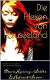 Die Hexen von Neuseeland: Dort, wo Herzen Schatten schlagen