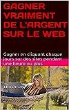 Telecharger Livres GAGNER VRAIMENT DE L ARGENT SUR LE WEB Gagner en cliquant chaque jours sur des sites pendant une heure ou plus (PDF,EPUB,MOBI) gratuits en Francaise