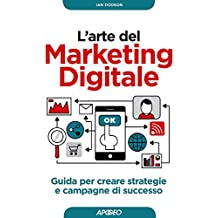 L'arte del Marketing Digitale: guida per creare strategie e campagne di successo (Web marketing Vol. 1) (Italian Edition)
