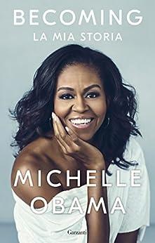 Becoming: La mia storia di [Obama, Michelle]