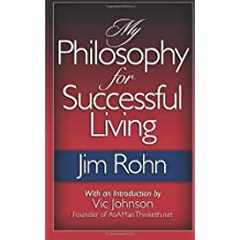 By Jim Rohn - My Philosophy For Successful Living