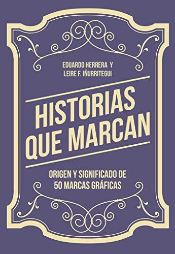 Historias que marcan Origen y significado de 50 marcas gráficas por Eduardo Herrera