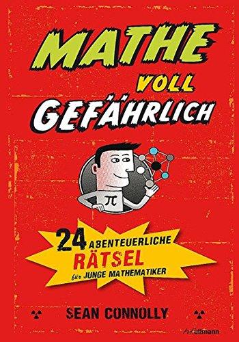 Mathe – voll gefährlich: 24 abenteuerliche Rätsel für junge Mathematiker