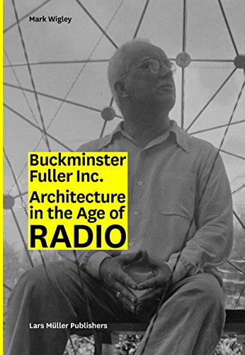 Bucky Inc. Architecture in the Age of Radio /Anglais par Wigley Mark