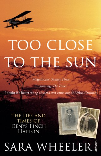 too-close-to-the-sun-the-life-and-times-of-denys-finch-hatton
