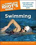 The Complete Idiot's Guide to Swimming: Jump Right in with This Illustrated, Stroke-By-Stroke Guide