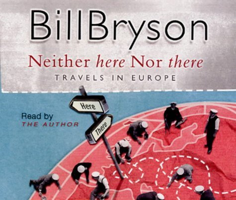 Neither Here, Nor There: Travels in Europe by Bryson, Bill (2004) Audio CD