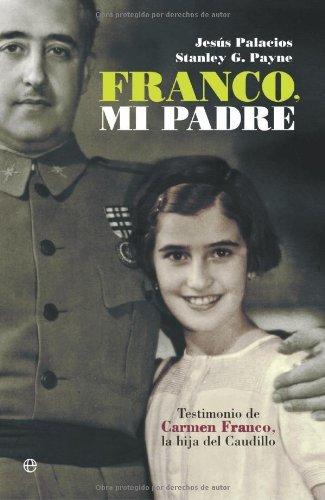 Franco, mi padre (Historia Del Siglo Xx) (Spanish Edition) (Franco Stanley Payne)