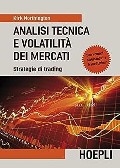Analisi tecnica e volatilità dei mercati: Strategie di trading - Con i codici Metastock e Tradestation (Marketing e management) di [Northington, Kirk]