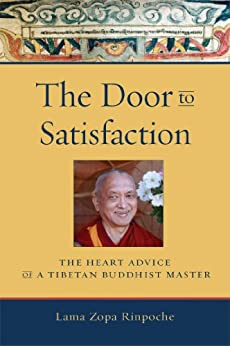 The Door to Satisfaction: The Heart Advice of a Tibetan Buddhist Master by [Zopa, Thubten]