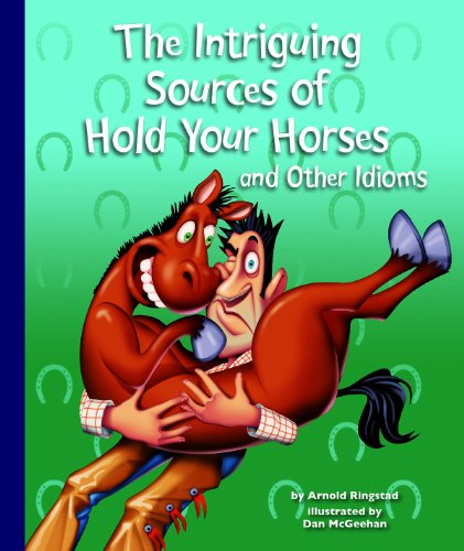 The Intriguing Sources of Hold Your Horses and Other Idioms