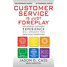 Customer Service Is Just Foreplay: The Modern Customer Experience Will Separate You From Your Competition (English Edition)