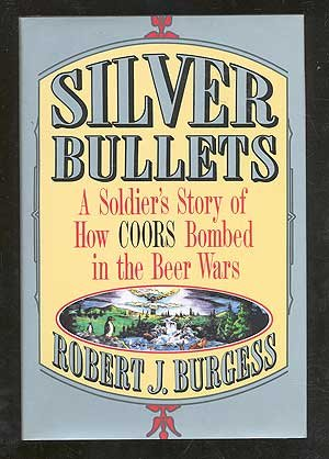 silver-bullets-a-soldiers-story-of-how-coors-bombed-in-the-beer-wars