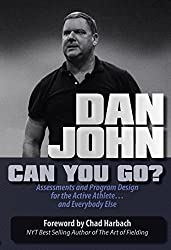 Can You Go: Assessments and Program Design for the Active Athlete and Everybody Else by Dan John (2015-08-02)