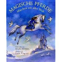 Magische Pferde: Märchen aus aller Welt